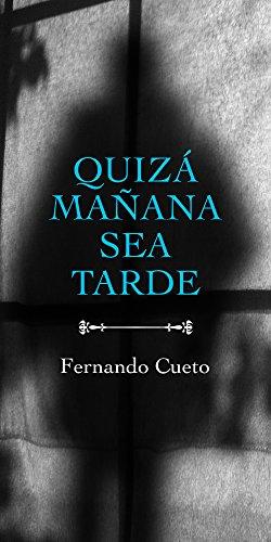 Quizá mañana sea tarde por Fernando Cueto