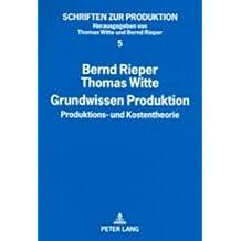 Grundwissen Produktion: Produktions- und Kostentheorie (Schriften zur Produktion)
