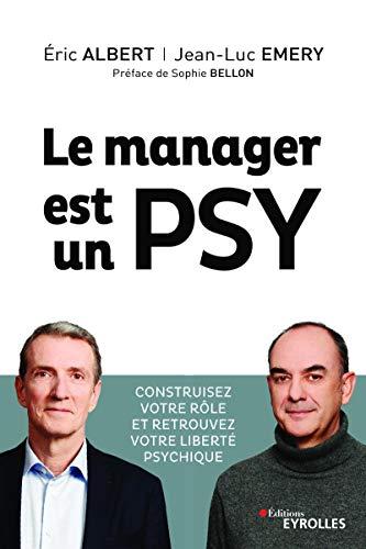 Le manager est un psy: Construire votre rôle et retrouvez votre liberté psychique. Préface de Sophie Bellon