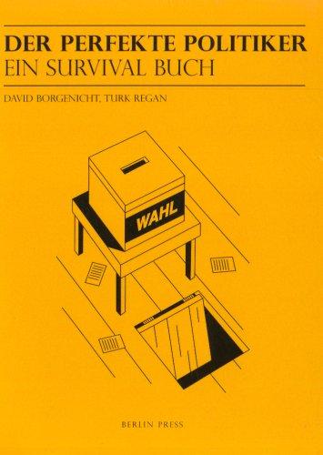 Der perfekte Politiker: Ein Survival Buch