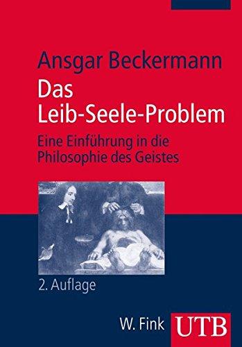 Das Leib-Seele-Problem: Eine Einführung in die Philosophie des Geistes (Kurs Philosophie, Band 2983)