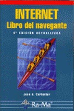 Internet. Libro del navegante, 4ª edición. por José A. Carballar Falcón