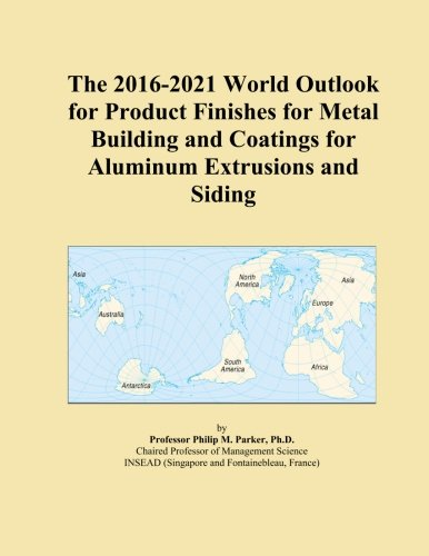 the-2016-2021-world-outlook-for-product-finishes-for-metal-building-and-coatings-for-aluminum-extrus