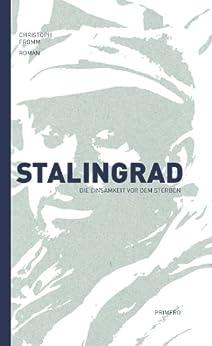 Stalingrad - Die Einsamkeit vor dem Sterben von [Fromm, Christoph]