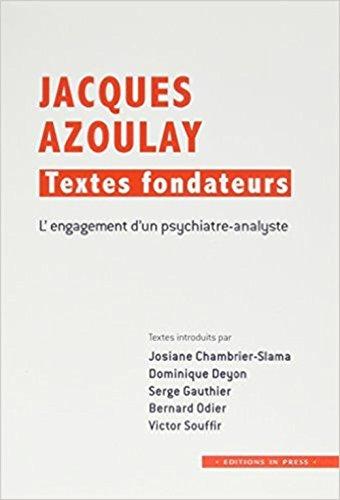 Jacques Azoulay : textes fondateurs : L'engagement d'un psychiatre-analyste