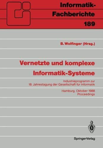 Vernetzte und komplexe Informatik-Systeme: Industrieprogramm zur 18. Jahrestagung der Gesellschaft für Informatik, Hamburg, 18./19. Oktober 1988. Proceedings (Informatik-Fachberichte)