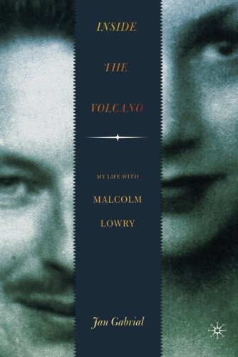 Inside the Volcano: My Life with Malcolm Lowry Reprint edition by Gabrial, Jan (2010) Paperback