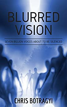 Blurred Vision: Seven billion voices about to be silenced by [Botragyi, Chris]