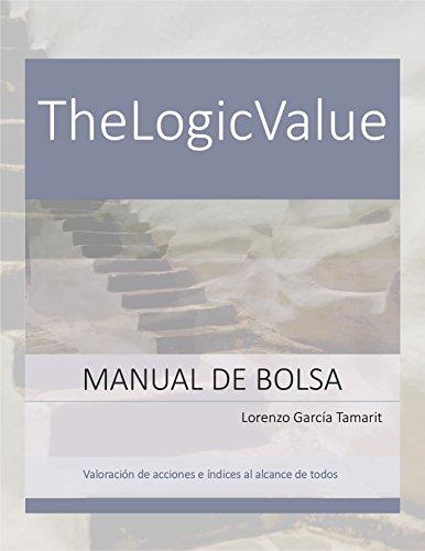 TheLogicValue. Manual de Bolsa: Valoración de acciones e índices de bolsa al alcance de todos