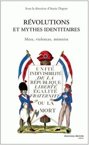 Révolutions et mythes identitaires : Mots, violences, mémoire