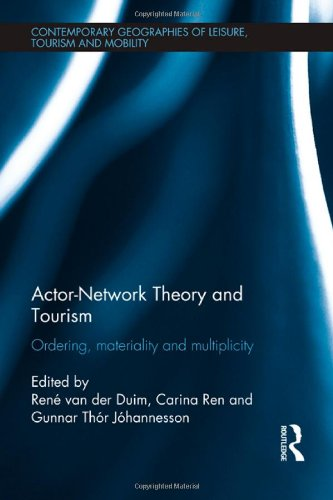 Actor-Network Theory and Tourism: Ordering, Materiality and Multiplicity (Contemporary Geographies of Leisure, Tourism and Mobility)