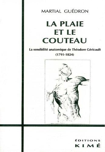 La Plaie et le couteau. La Sensibilité de Théodore Géricault (1791-1824)