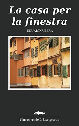 La casa per la finestra (Catalan Edition) por Eduard Ribera