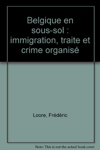 Belgique en sous-sol : immigration, traite et crime organisé