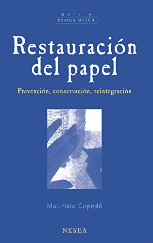 Descargar Libro Restauración del papel: Prevención, conservación, reintegración (Arte y restauración nº 16) de Maurizio Copedé