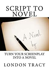 Script to Novel: Turn Your Screenplay into a Novel by London Tracy (2013-05-20)