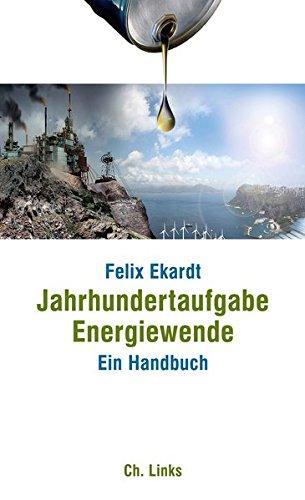 Jahrhundertaufgabe Energiewende: Ein Handbuch