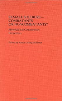 Female Soldiers--Combatants or Noncombatants?: Historical