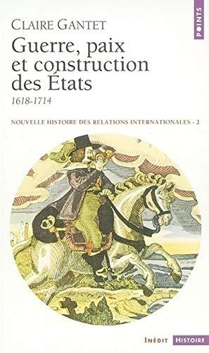 Nouvelle histoire des relations internationales, tome 2 : Guerre, paix et construction des États, 1618-1714