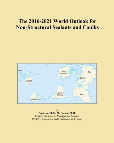 the-2016-2021-world-outlook-for-non-structural-sealants-and-caulks