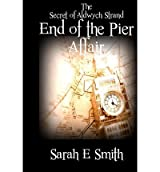 {THE END OF THE PIER AFFAIR } BY SMITH, SARAH E ( AUTHOR ) AUG - 07 - 2013[ PAPERBACK ]