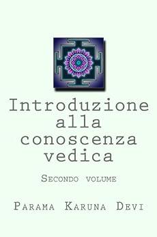Introduzione alla conoscenza vedica, secondo volume di [Devi, Parama]