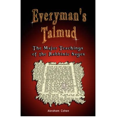 (Everyman's Talmud: The Major Teachings of the Rabbinic Sages) By Abraham Cohen (Author) Paperback on (May , 2007)