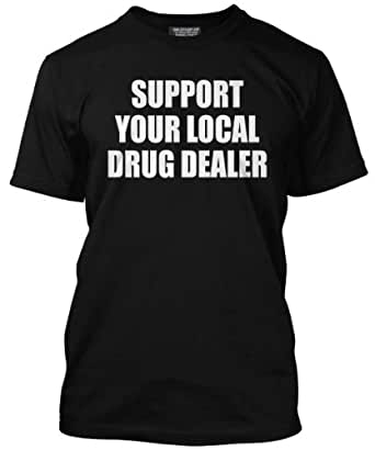 Support Your Local Drug Dealer T-Shirt - Various Colours Available - Mens Black, Small