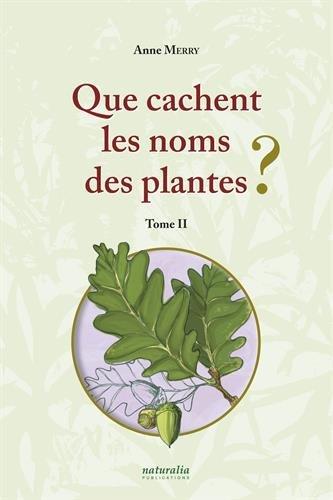 Que cachent les noms des plantes ? : Tome 2