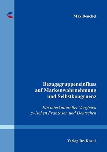 Bezugsgruppeneinfluss auf Markenwahrnehmung und Selbstkongruenz: Ein interkultureller Vergleich zwischen Franzosen und Deutschen (Studien zum Konsumentenverhalten)