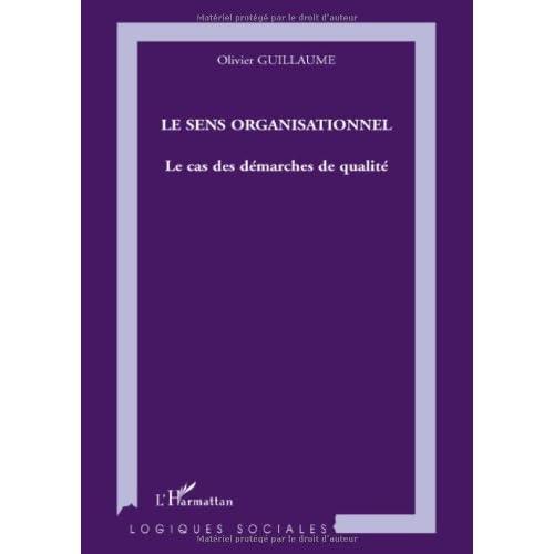 Le sens organisationnel : Le cas des démarches de qualité (Logiques sociales)