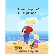 Childrens Italian books: Il mio Papa e? il migliore!: Libri per bambini tra 4 e 8 anni. Italian picture book for kids (Italian Edition) libri per ... books for children: Storie della buona notte)