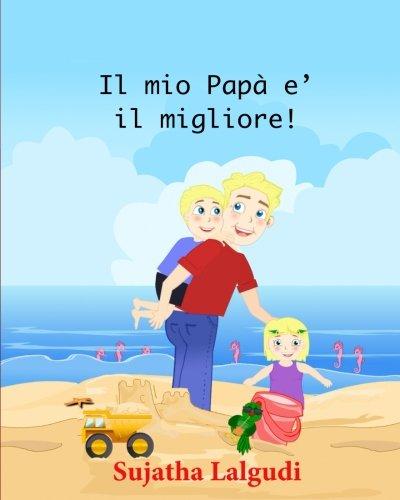 Childrens Italian books: Il mio Papa e? il migliore!: Libri per bambini tra 4 e 8 anni. Italian picture book for kids (Italian Edition) libri per ragazzi. Libri illustrati per bambini: Volume 7