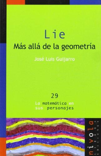LIE. Más allá de la geometría (La matemática en sus personajes) por José Luis Guijarro Regalado