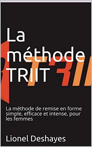 La méthode TRIIT: La méthode de remise en forme simple, efficace et intense, pour les femmes par Lionel Deshayes