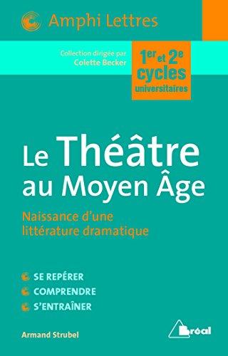 Le Théâtre au Moyen Age - Naissance d'une littérature dramatique (Amphi Lettres) par Armand Strubel