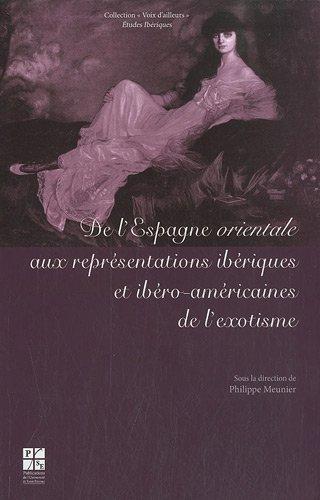 De l'Espagne orientale aux représentations ibériques et ibéro-américaines de l'exotisme par Philippe Meunier