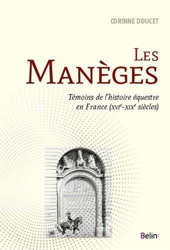 Les manèges : Témoins de l'histoire équestre en France (XVIe-XIXe siècles) par Corinne Doucet
