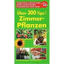 Über 300 Tips! Zimmerpflanzen. Hydrokultur, Kräuter selber ziehen, Balkon Blumen, Planzenschutz ohne Chemie. Meine Familie & Ich.