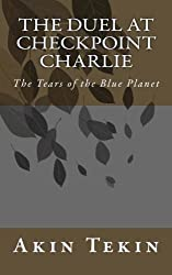 The Duel at Checkpoint Charlie: The Tears of the Blue Planet (The Ownerless Planet) by Akin Tekin (2013-09-20)