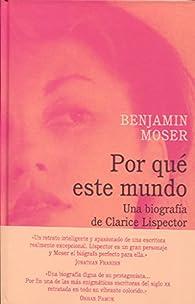 Por qué este mundo. Una biografía de Clarice Lispector par Benjamin Moser