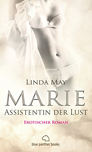 Marie - Assistentin der Lust | Roman: Eine Turbulente Reise aus Leidenschaft und Sex ... (Linda May Romane 1)
