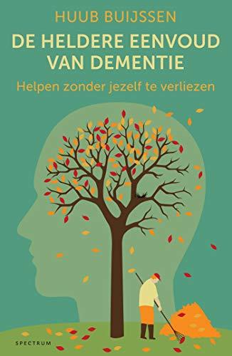 De heldere eenvoud van dementie (Dutch Edition)