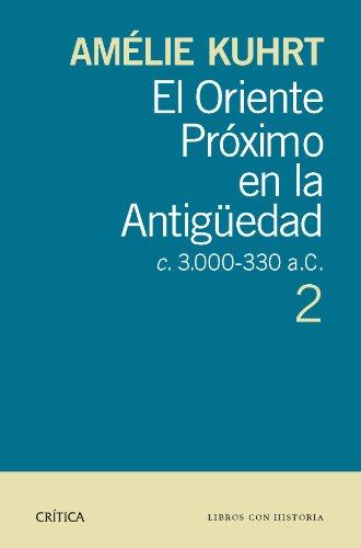 El Oriente Próximo en la Antigüedad 2: c 3.000-330 a.c.. 2 (Crítica/Arqueología) por Amelie Kuhrt