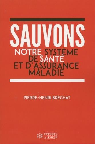 Sauvons notre système de santé et d'assurance maladie : Un enjeu de société par Pierre-Henri Bréchat