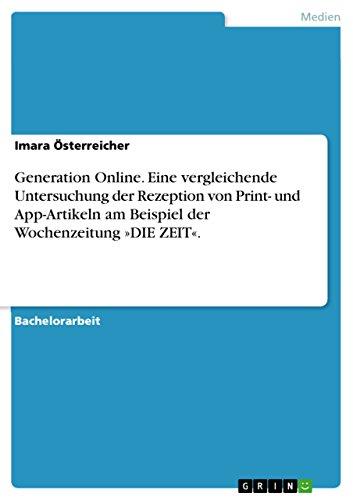 Generation Online. Eine vergleichende Untersuchung der Rezeption von Print- und App-Artikeln am Beispiel der Wochenzeitung »DIE ZEIT«.