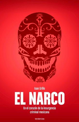 El narco (Tendencias) por Ioan Grillo