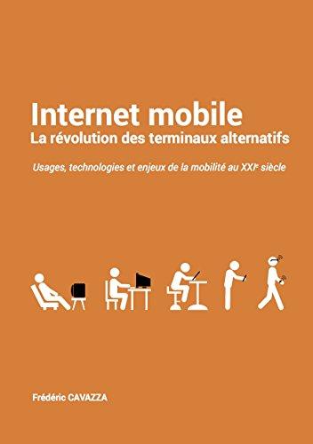 Internet mobile, la révolution des terminaux alternatifs: Usages, technologies et enjeux de la mobilité au XXIe siècle