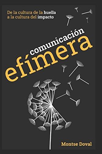 Comunicación efímera: De la cultura de la huella a la cultura del impacto por Montserrat Doval Avendaño