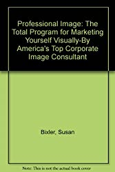 Professional Image: The Total Program for Marketing Yourself Visually-By America's Top Corporate Image Consultant